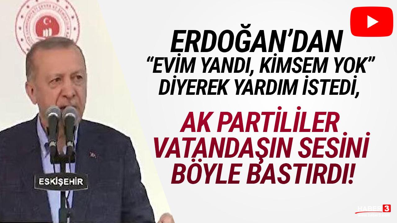 Cumhurbaşkanı Erdoğan'dan yardım isteyen vatandaşın sesini bastırdılar